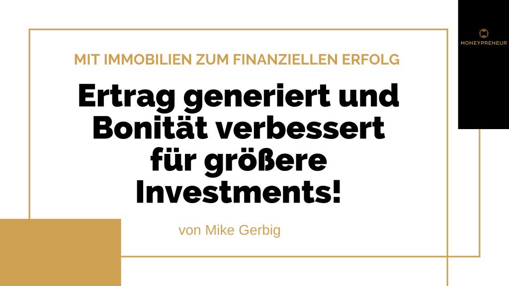 Ertrag generiert und Bonität verbessert für größere Investments!